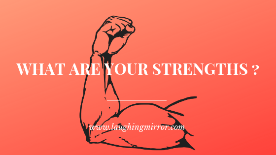 What are your strengths? www.laughingmirror.com